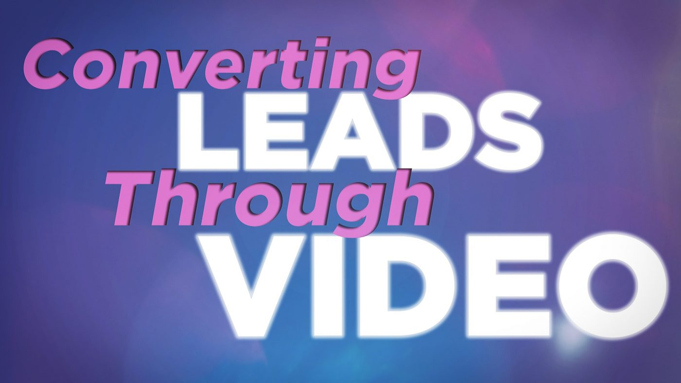 CONVERTING LEADS THROUGH VIDEO