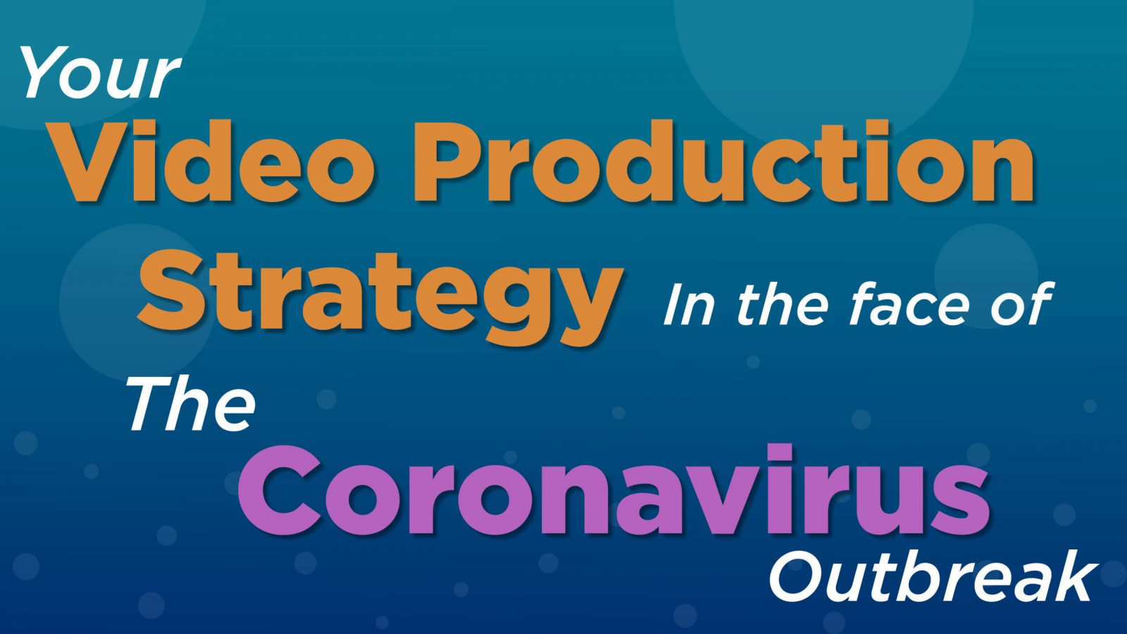 YOUR VIDEO PRODUCTION STRATEGY IN THE FACE OF THE CORONAVIRUS OUTBREAK