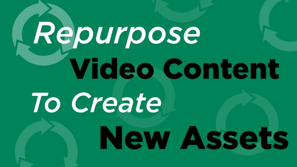 REPURPOSE VIDEO ASSETS AND CREATE NEW CONTENT