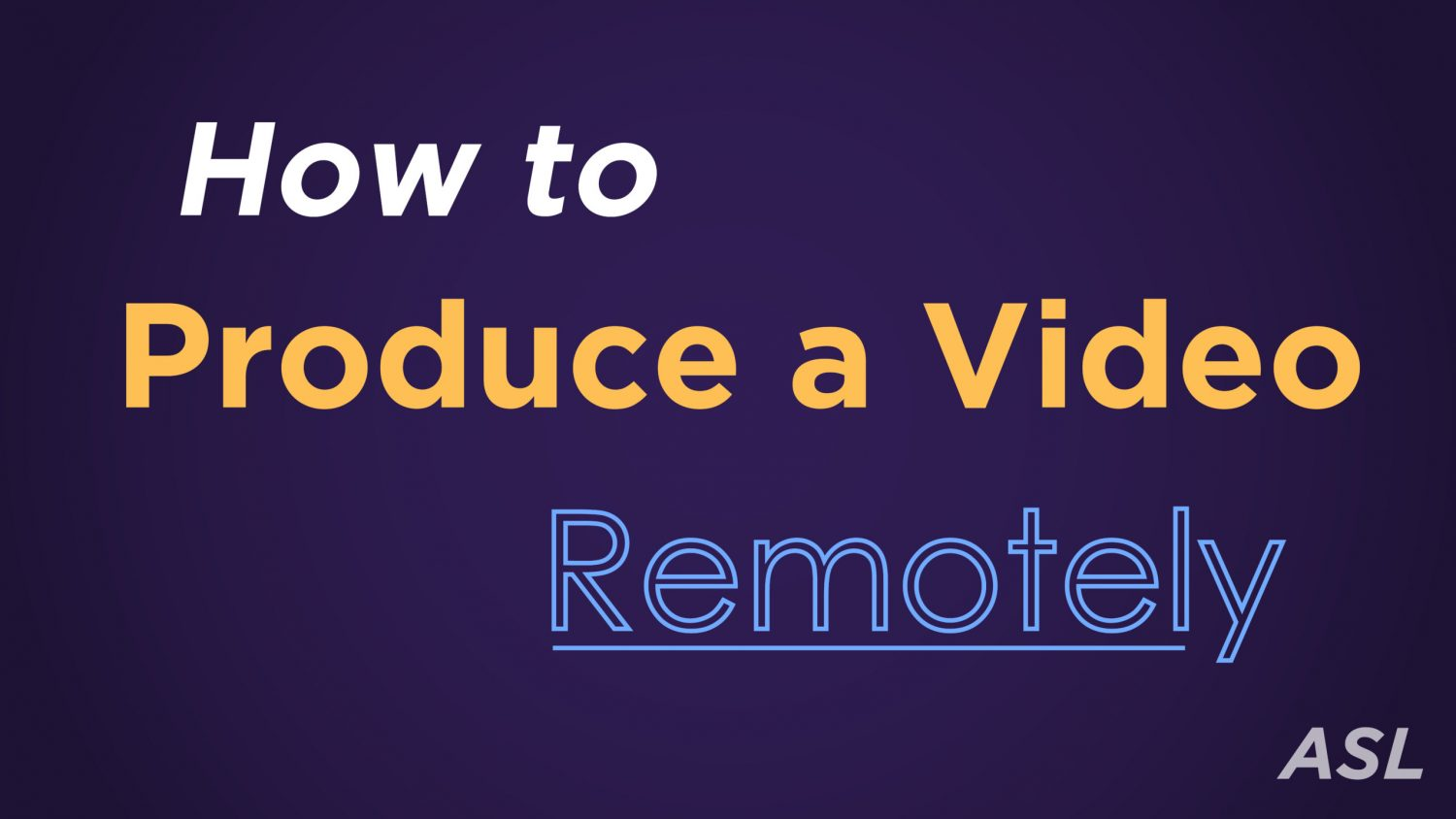 HOW TO REMOTELY PRODUCE A VIDEO