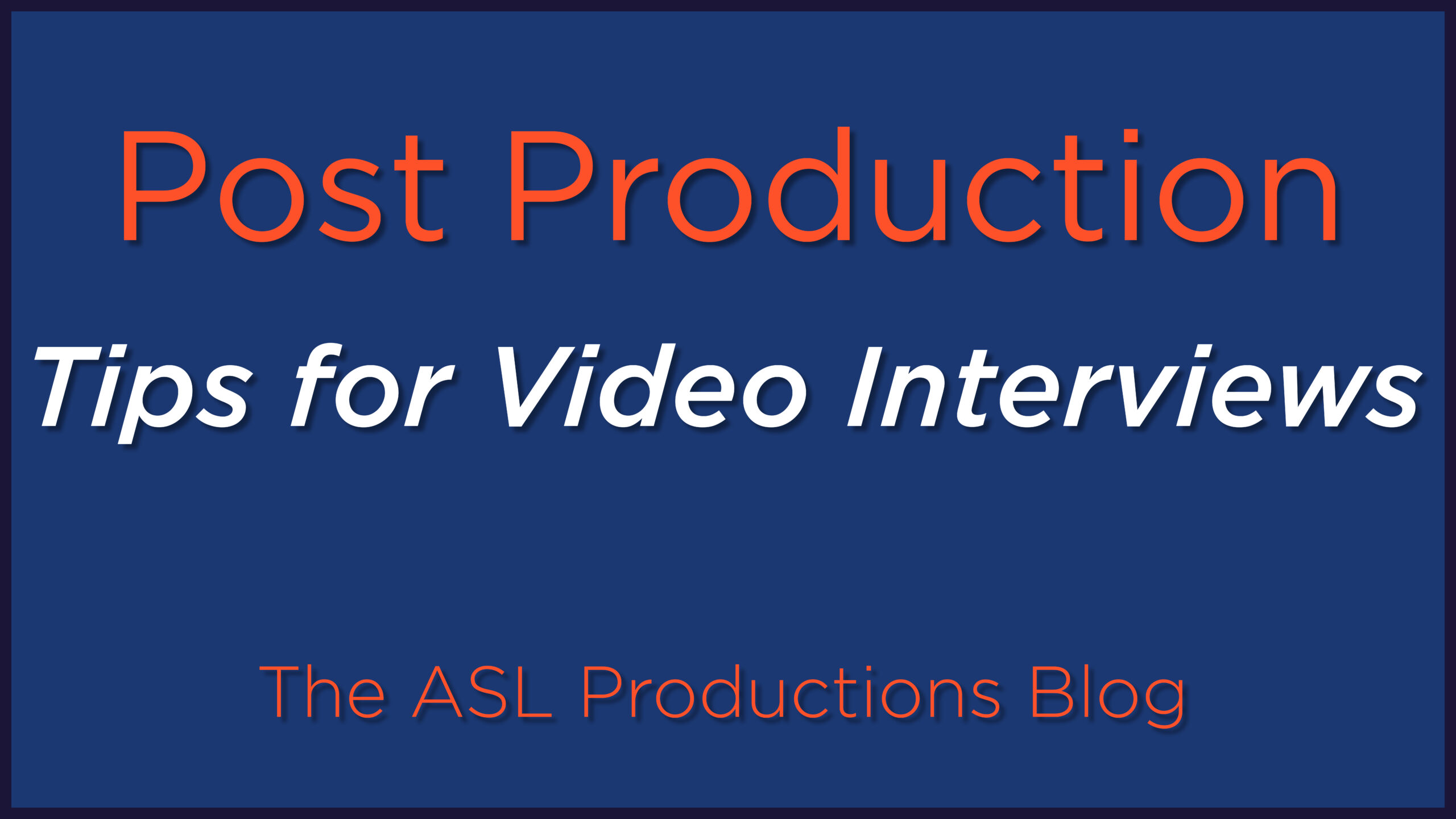 POST-PRODUCTION TIPS FOR VIDEO INTERVIEWS: TURNING A SERIES OF QUESTIONS INTO AN ENGAGING STORY