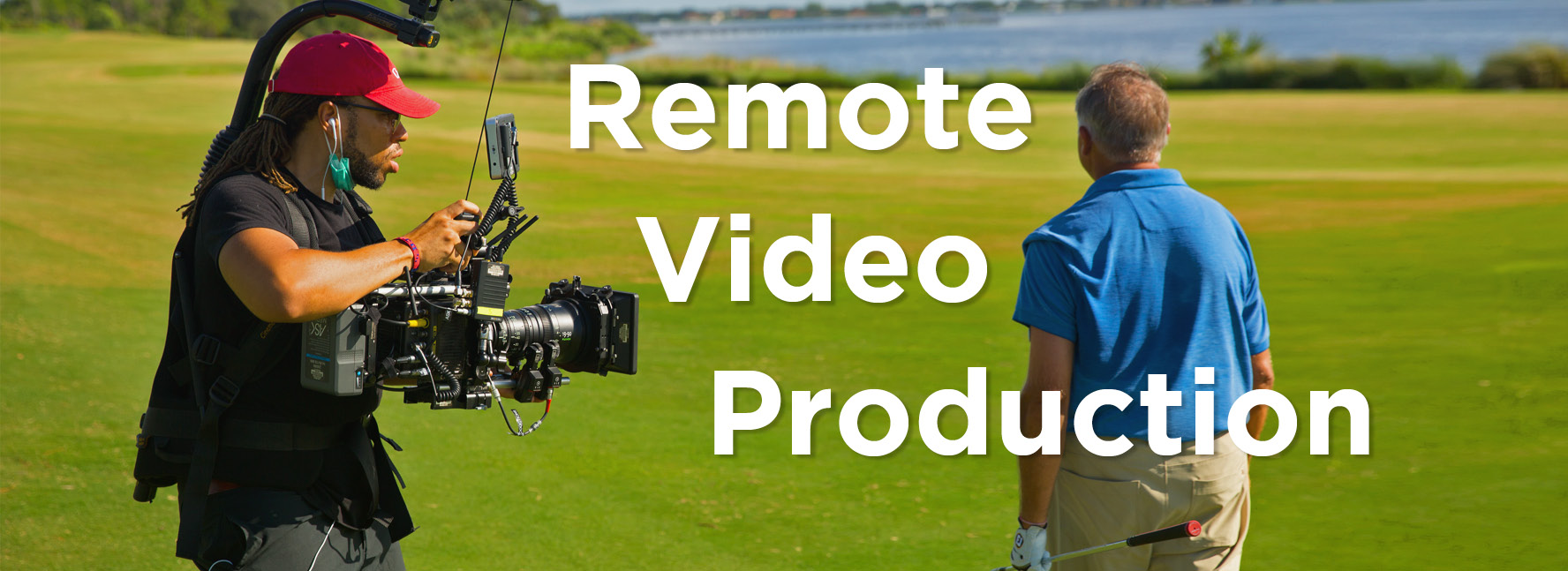 NECESSARY AND BENEFICIAL: WHY A REMOTE VIDEO PRODUCTION MAY BE THE BEST OPTION