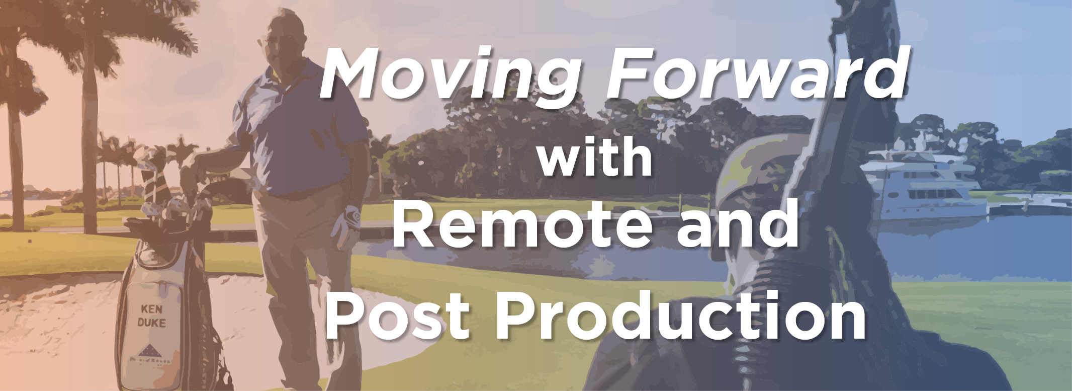 Moving Forward with Remote and Post Production