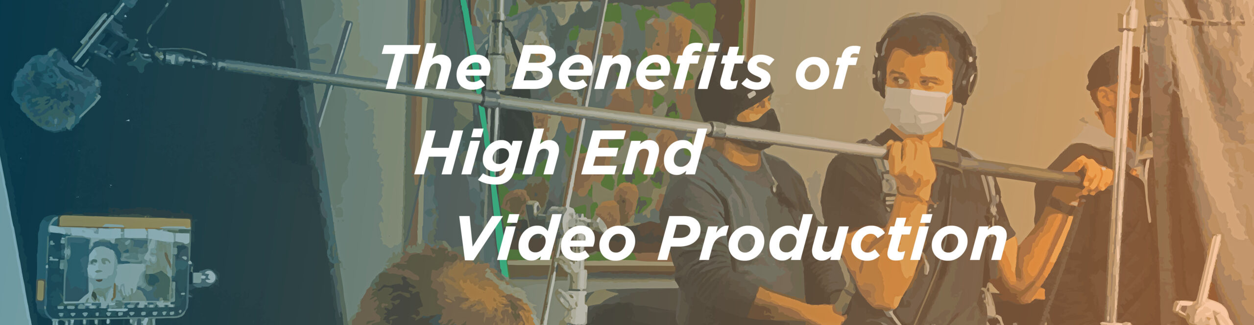 The Benefits of High-End Video Production