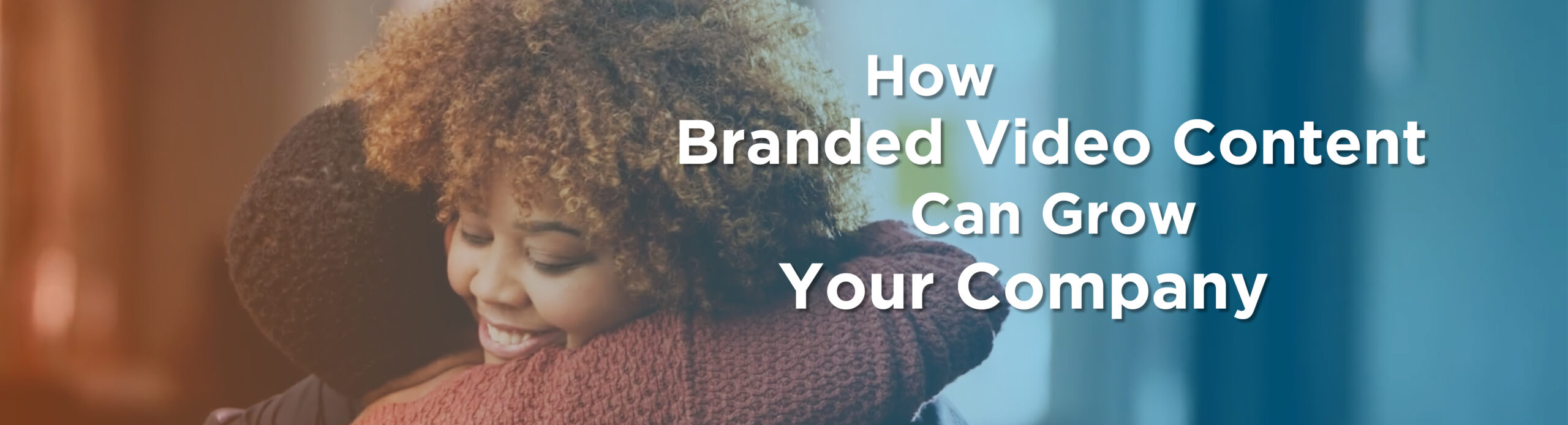 How Branded Video Content Can Grow Your Company